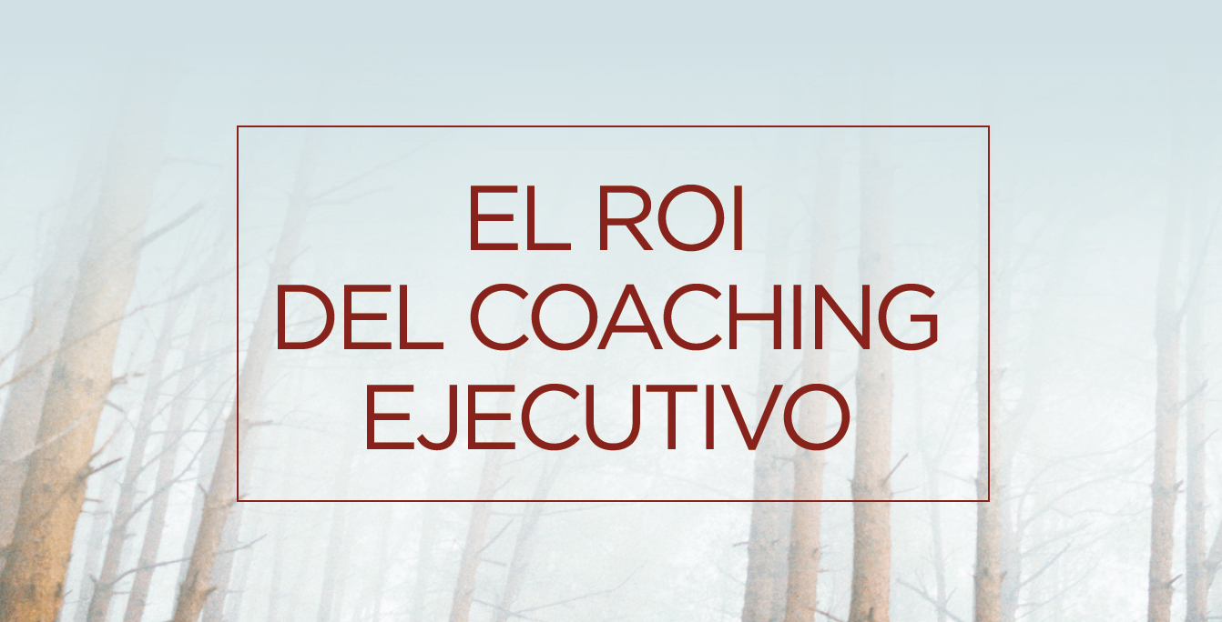 El ROI del coaching ejectutivo. Autor: Pablo Tovar. AddVenture dossier coaching.