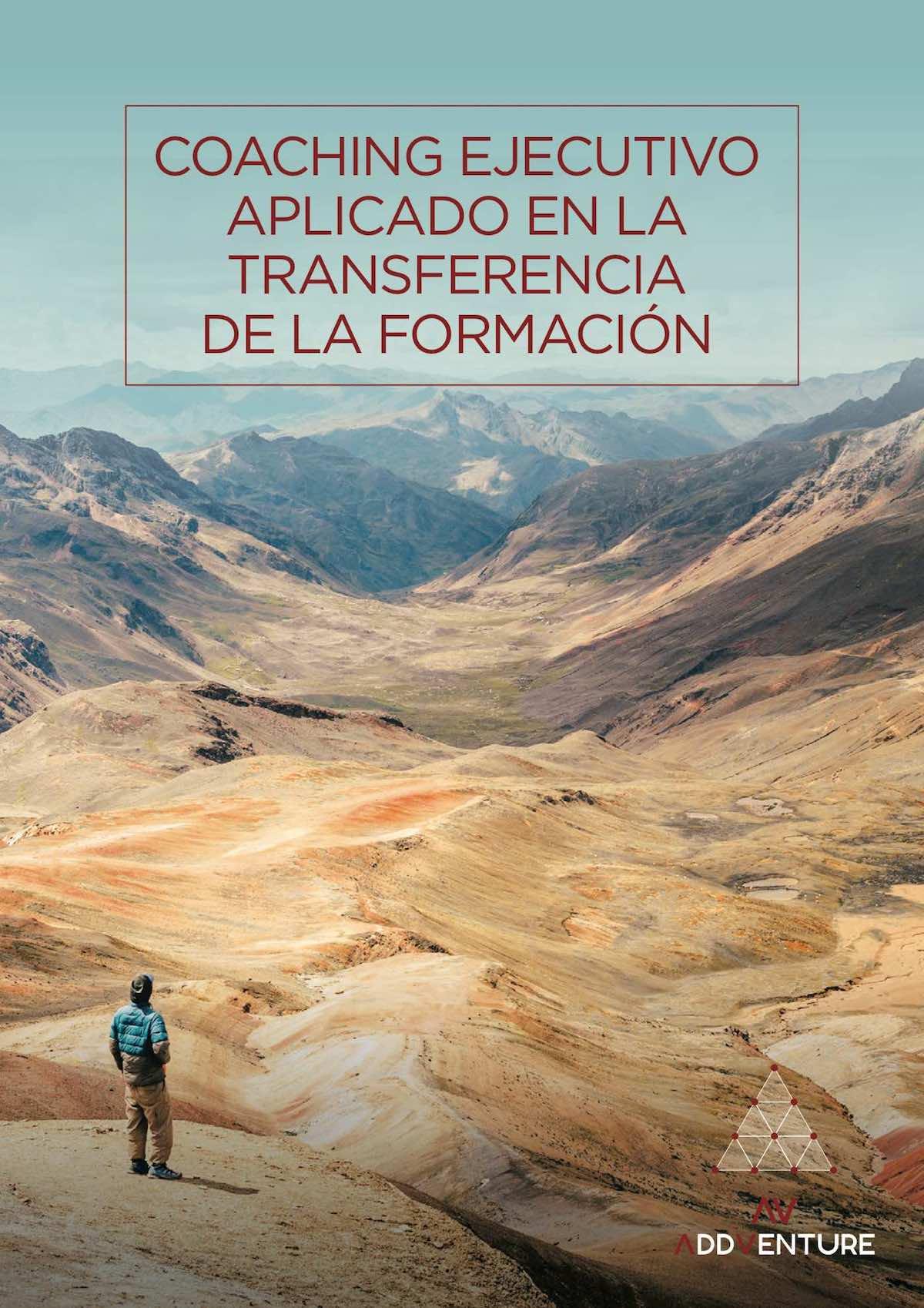 Coaching Ejecutivo aplicado en la transferencia de la información. Autor: Pablo Tovar. AddVenture dossier.